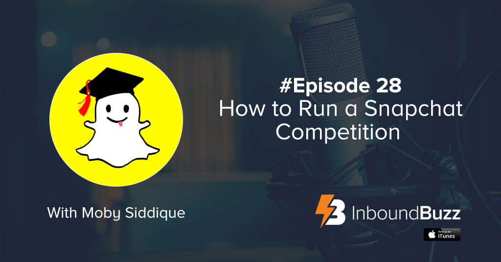 inboundbuzz-podcast-how-to-run-a-snapchat-competition