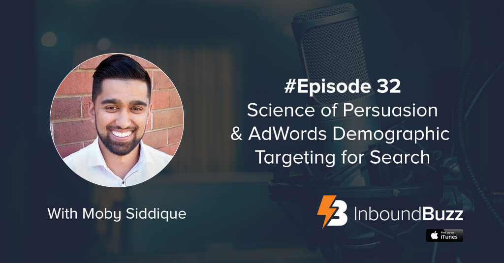 InboundBuzz-episode-32-science-of-persuasion-adwords-demographic-targeting-for-search-moby-siddique