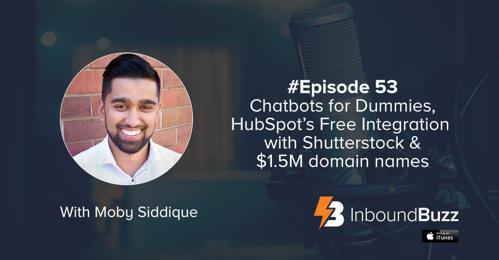 inboundbuzz-inbound-marketing-podcast-with-Moby-Siddique-ep53-chatbots-hubspot-free-shutterstock-integration