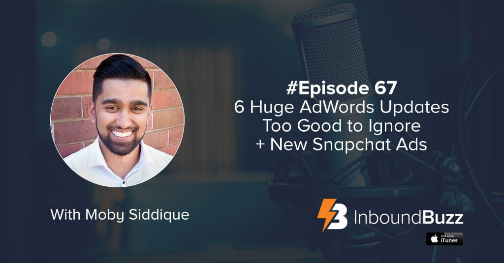 inboundbuzz-google-adwords-updates-snapchat-ads-with-moby-siddique